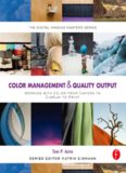 Color Management & Quality Output  Working with Color from Camera to Display to Print (The Digital Imaging Masters Series)