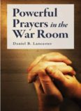 Powerful Prayers in the War Room: Learning to Pray like a Powerful Prayer Warrior (Simple Christianity Guides Book 1)