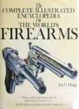 Hogg. The Complete Illustrated Encyclopedia of the World's Firearms