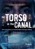 The Torso in the Canal: The Inside Story on Ireland's Most Grotesque Killing