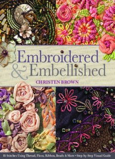 Embroidered & Embellished: 85 Stitches Using Thread, Floss, Ribbon, Beads & More  Step-by-Step Visual Guide