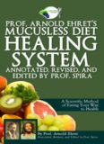 Prof. Arnold Ehret's Mucusless diet healing system : a scientific method of eating your way to health