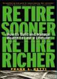 Retire Sooner, Retire Richer : How to Build and Manage Wealth to Last a Lifetime