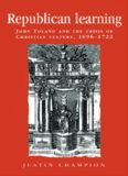 Republican Learning: John Toland and the Crisis of Christian Culture, 1696-1722 (Politics, Culture and Society in Early Modern Britain)