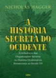 A Historia Secreta do Ocidente - a influência das organizações secretas, a história ocidental da Renascença ao Século XX