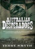 Australian Desperadoes: The Incredible Story of How Australian Gangsters Terrorised California