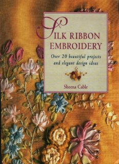 Silk Ribbon Embroidery  Over 20 Beautiful Projects and Elegant Design Ideas