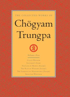 The Collected Works of Chogyam Trungpa, Volume 5: Crazy Wisdom-Illusion's Game-The Life of Marpa the Translator (excerpts)-The Rain of Wisdom ... of Mahamudra (excerpts)-Selected Writings