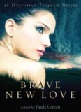 Brave New Love- 15 Dystopian Tales of Desire (anthology)