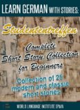 Learn German with Stories: Studententreffen Complete Short Story Collection for Beginners: Collection of 25 Modern and Classic Short Stories
