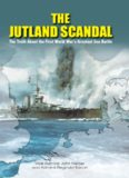 The Jutland Scandal: The Truth about the First World War's Greatest Sea Battle