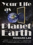 Your Life as Planet Earth  A new way to understand the story of the Earth, its climate and our