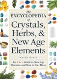 The encyclopedia of crystals, herbs, & New Age elements : an A to Z guide to New Age elements