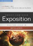 Exalting Jesus in Revelation [Christ-Centered Exposition Commentary]