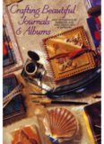 Crafting Beautiful Journals & Albums. How to Personalize, Embellish & Make Diaries & Scrapbooks