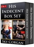 His Indecent Box Set (His Indecent Lessons; His Indecent Training)