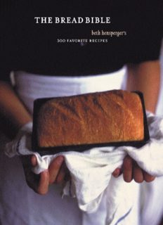 The Bread Bible  Beth Hensperger's 300 Favorite Recipe