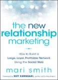 The New Relationship Marketing: How to Build a Large, Loyal, Profitable Network Using the Social
