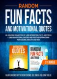 Random Fun Facts and Motivational Quotes  2-1 Bundle An Amazing Collection of 1000 Interesting Facts Trivia 1000 Inspirational Quotes Positive Affirmations Nazar Santoro Matthew Shevchenko Joel Omega Adam Thielke