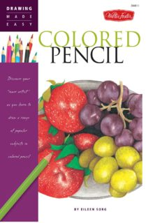 """Colored Pencil: Discover your """"inner artist"""" as you learn to draw a range of popular subjects in colored pencil"""