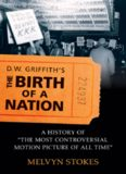 D.W. Griffith's The Birth of a Nation: A History of the Most Controversial Motion Picture of All