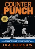 Counterpunch : Ali, Tyson, the Brown Bomber, and other stories of the boxing ring
