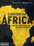 O Destino da África - Cinco Mil Anos de Riquezas, Ganância e Desafios