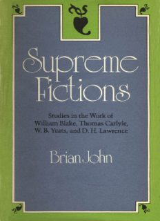 Supreme fictions : studies in the work of William Blake, Thomas Carlyle, W.B. Yeats, and D.H. Lawrence