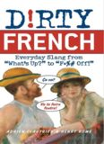 "Dirty French: Everyday Slang from ""What's Up?"" to ""F*%# Off!"" (Dirty Everyday Slang)"