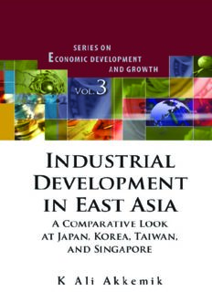 Industrial Development In East Asia: A Comparative Look at Japan, Korea, Taiwan and Singapore (Economic Development & Growth) (Economic Development and Growth)