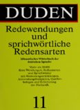 Duden Band 11: Redewendungen und sprichwörtliche Redensarten: Idiomatisches Wörterbuch der