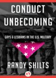 Conduct unbecoming : lesbians and gays in the U.S. military : Vietnam to the Persian Gulf