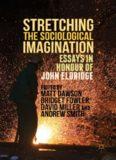 Stretching the Sociological Imagination: Essays in Honour of John Eldridge