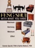 Feng Shui With What You Have: Maximum Harmony, Minimum Effort