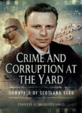 Crime and Corruption at The Yard: Downfall of Scotland Yard