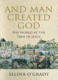 And Man Created God  Kings, Cults and Conquests at the Time of Jesus