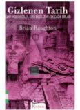 Gizlenen Tarih: Kayıp medeniyetler, gizli bilgiler ve eskiçağın sırları