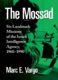 The Mossad: Six Landmark Missions of the Israeli Intelligence Agency, 1960-1990
