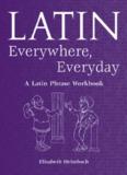 Latin Everywhere, Everyday : A Latin Phrase Workbook