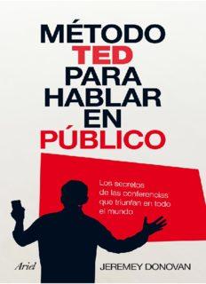 Método TED para hablar en público: los secretos de las conferencias que triunfan en todo el mundo