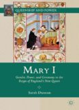 Mary I: Gender, Power, and Ceremony in the Reign of England's First Queen