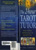The 2-hour Tarot Tutor: The Fast, Revolutionary Method for Learning to Read Tarot in 2 Hours