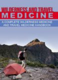 Wilderness and travel medicine : a complete wilderness medicine and travel medicine handbook