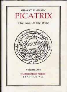 Picatrix. Ghayat al-hakim. The Goal of the Wise (Vol. I)