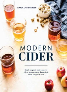 Modern Cider: Simple Recipes to Make Your Own Ciders, Perries, Cysers, Shrubs, Fruit Wines, Vinegars, and More