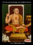 The Life and Teachings of Sri Madhvacharya by C.M. Padmanabha Char