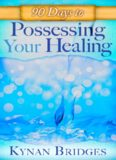 90 Days to Possessing Your Healing (Devotional)