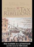 A World History of Tax Rebellions: An Encyclopedia of Tax Rebels, Revolts, and Riots from ...
