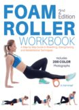 Foam Roller Workbook, 2nd Edition: A Step-by-Step Guide to Stretching, Strengthening