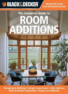 Black & Decker The Complete Guide to Room Additions: Designing & Building *Garage Conversions *Attic Add-ons *Bath & Kitchen Expansions *Bump-out Additions